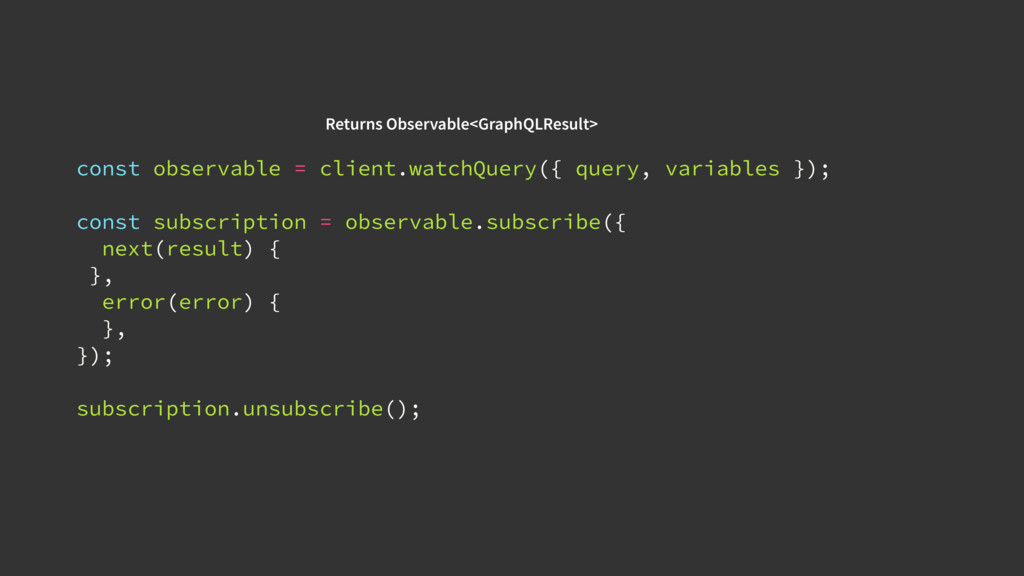 const observable = client.watchQuery({ query, v...
