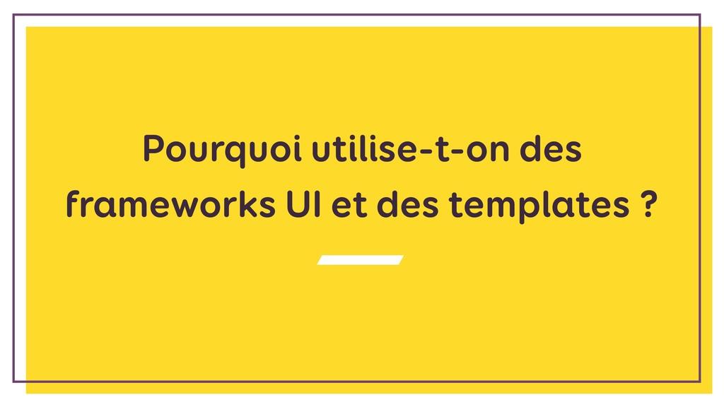 Pourquoi utilise-t-on des frameworks UI et des ...