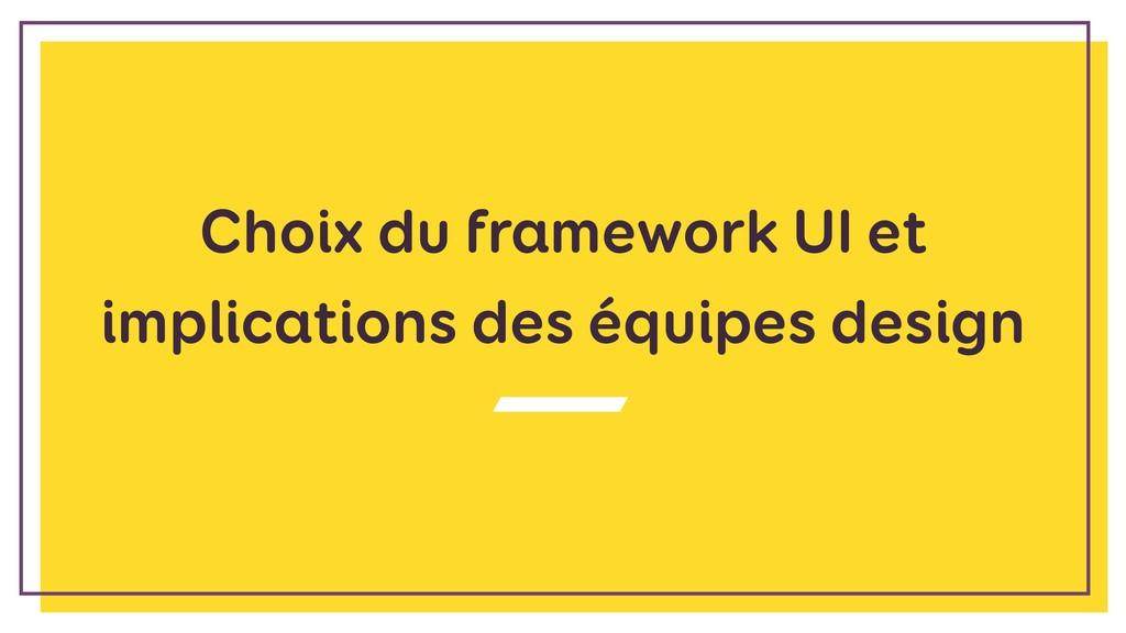 Choix du framework UI et implications des équip...
