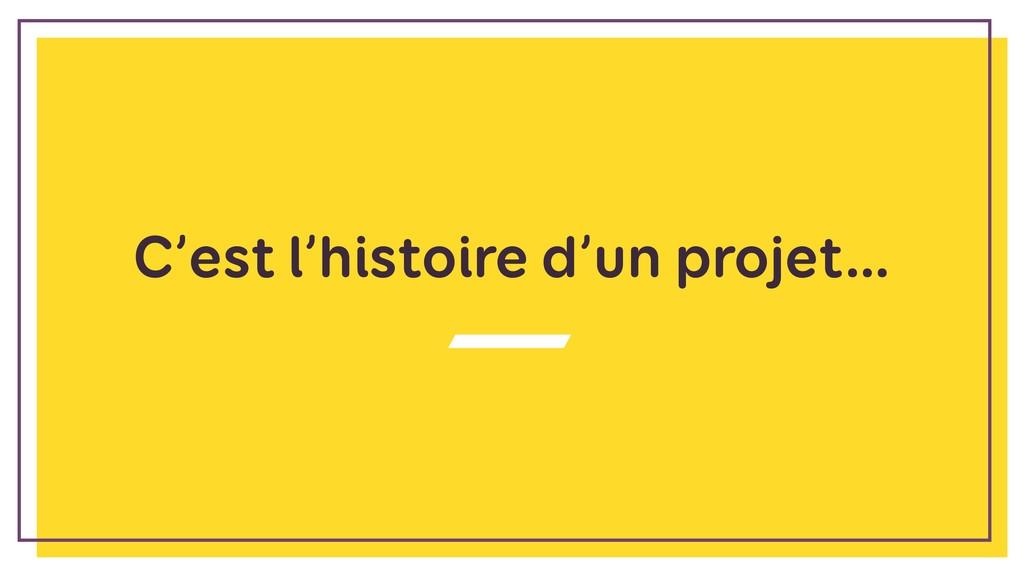C'est l'histoire d'un projet…