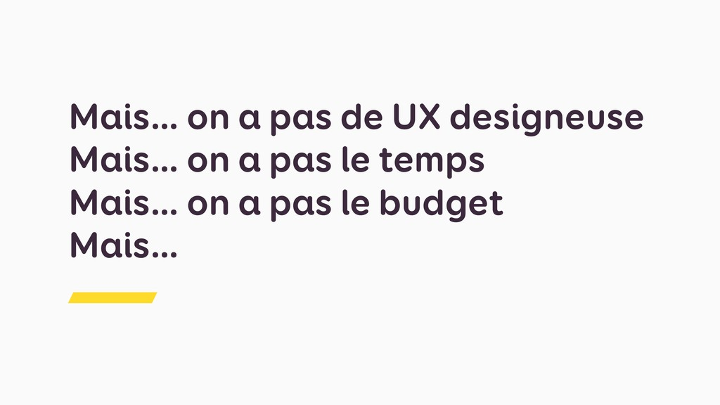 Mais… on a pas de UX designeuse Mais… on a pas ...