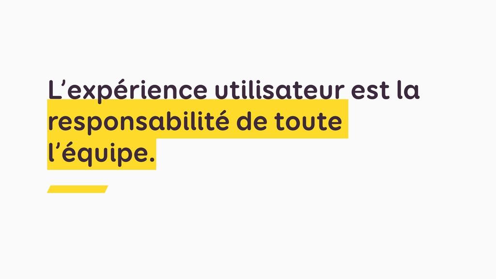 L'expérience utilisateur est la responsabilité ...