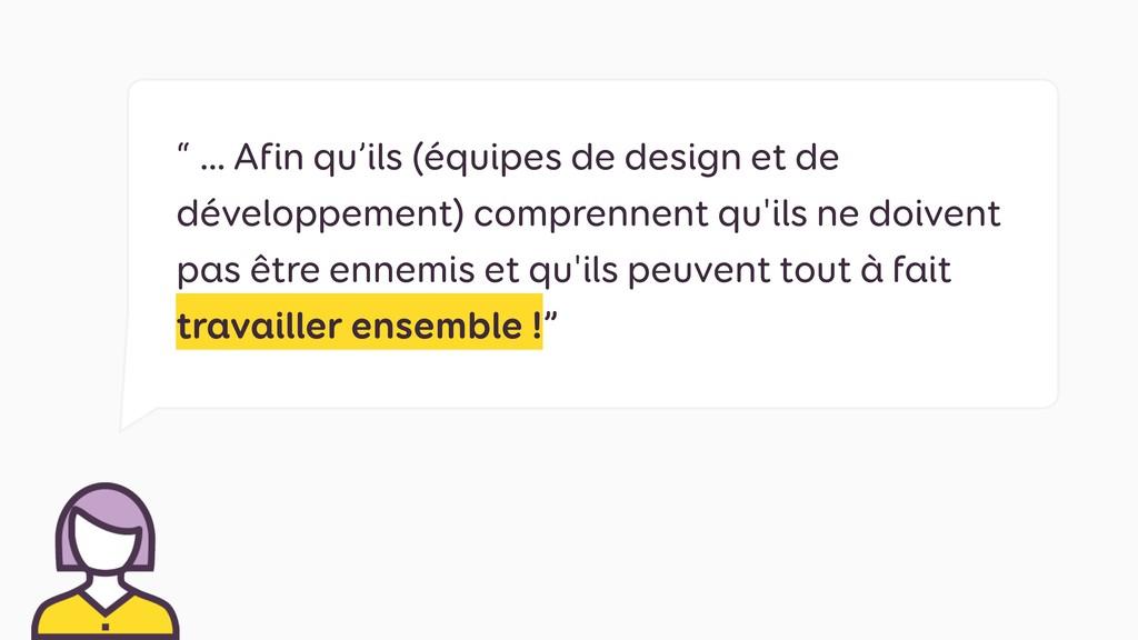 """"""" … Afin qu'ils (équipes de design et de dévelo..."""