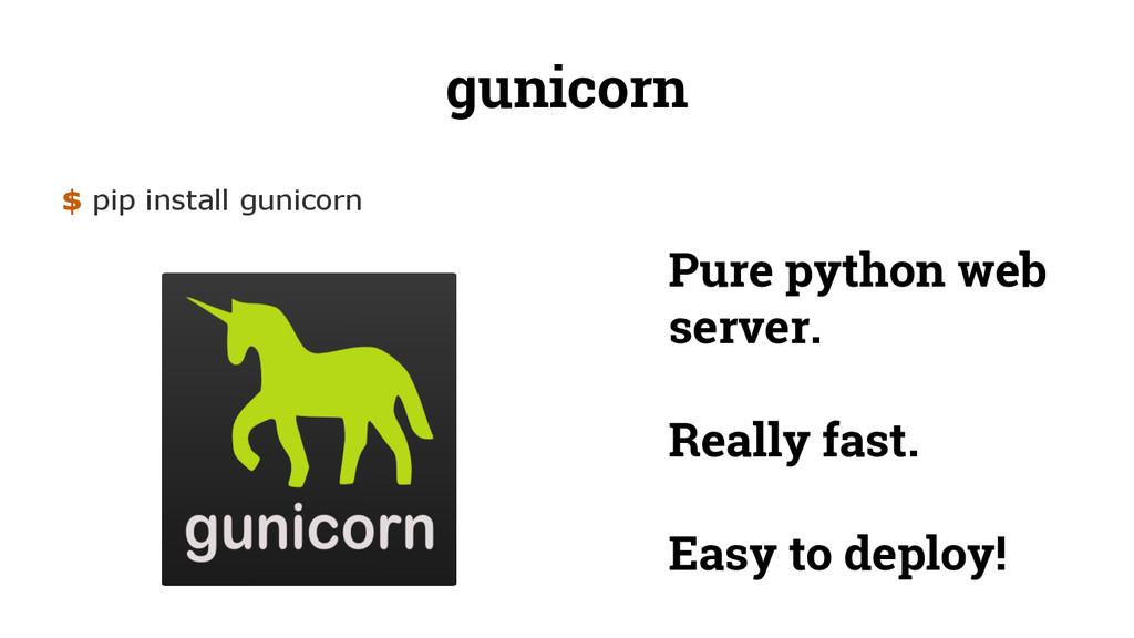 gunicorn $ pip install gunicorn Pure python web...