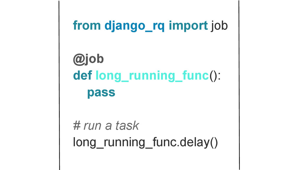 from django_rq import job @job def long_running...