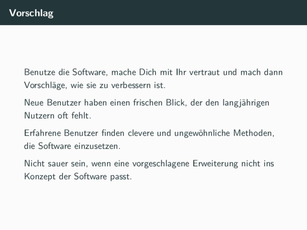 Vorschlag Benutze die Software, mache Dich mit ...