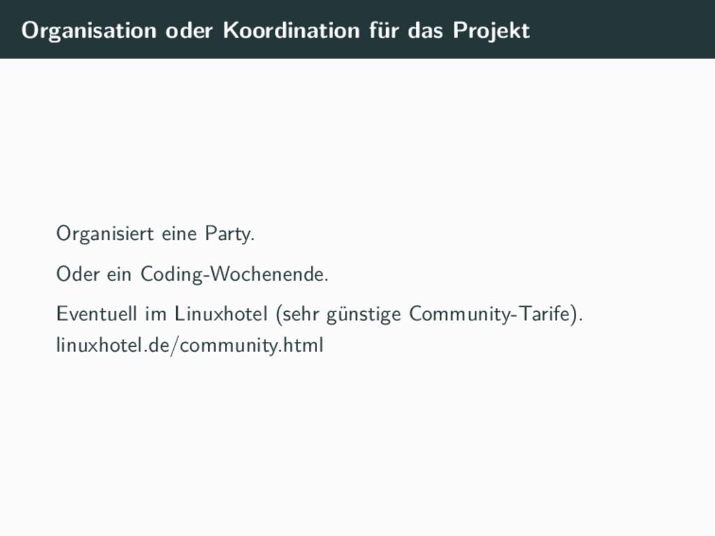 Organisation oder Koordination für das Projekt ...