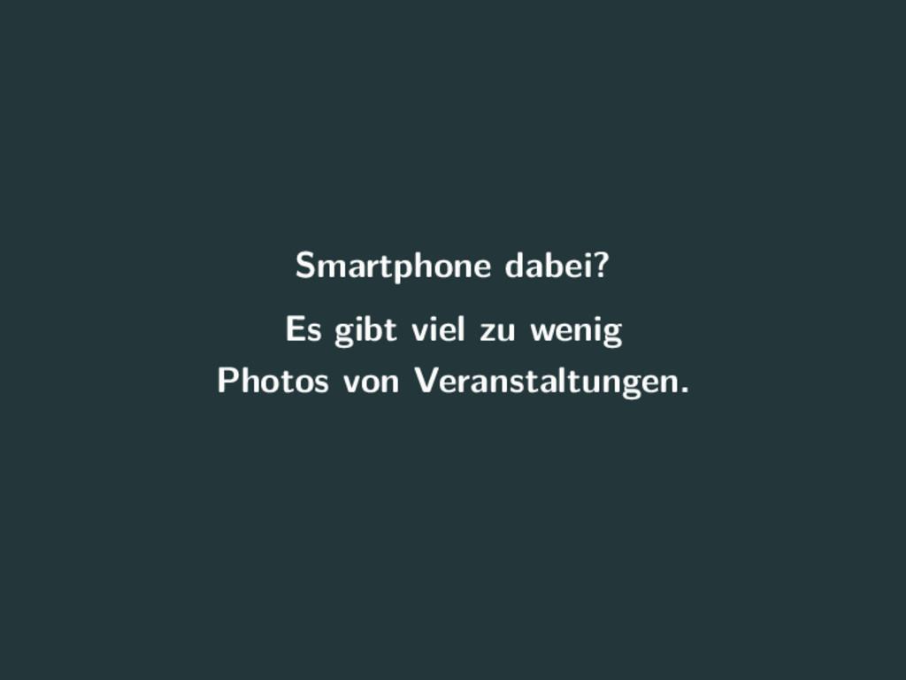 Smartphone dabei? Es gibt viel zu wenig Photos ...