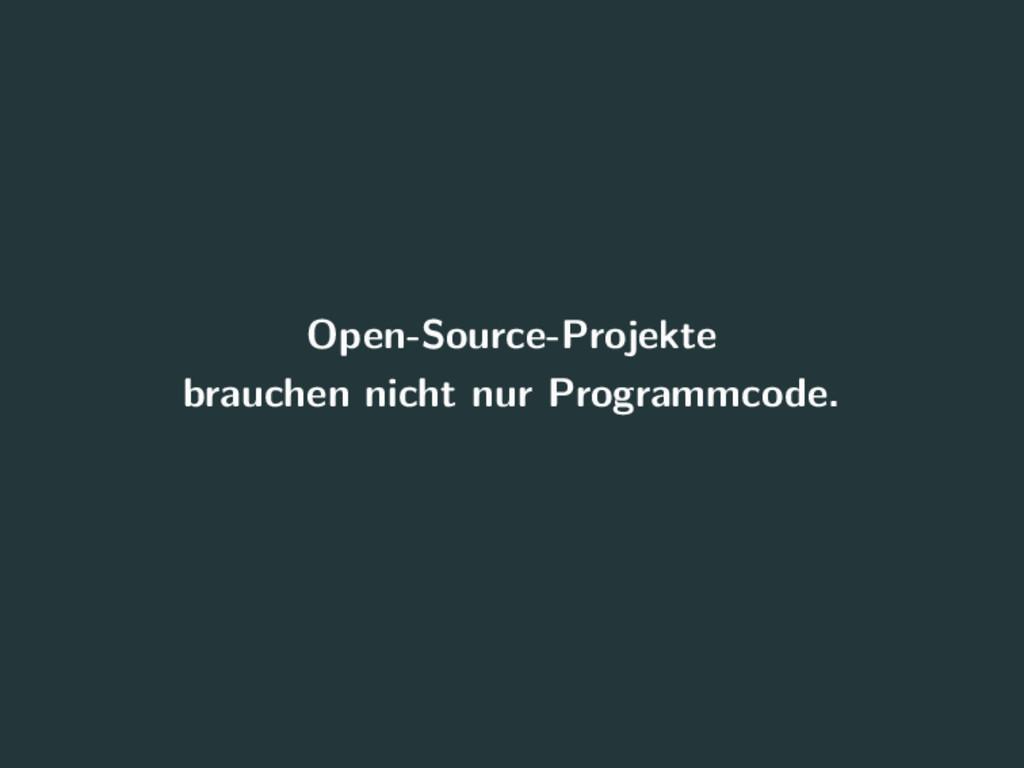 Open-Source-Projekte brauchen nicht nur Program...