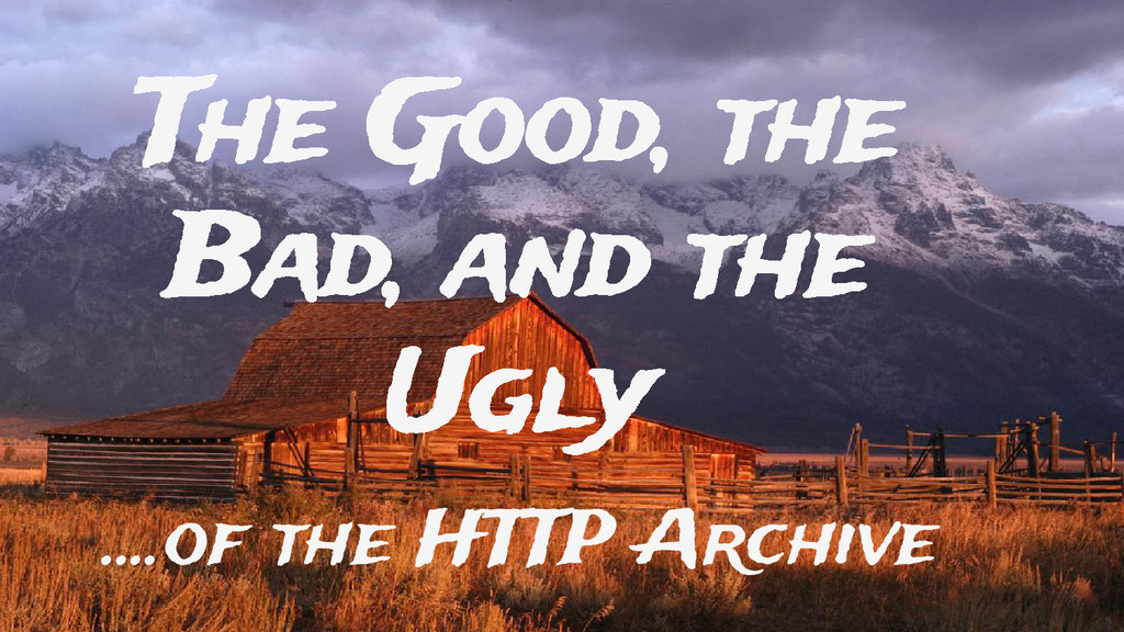 The Good, the Bad, and the Ugly ....of the HTTP...