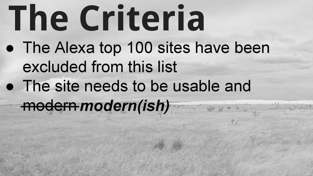 The Criteria ● The Alexa top 100 sites have bee...