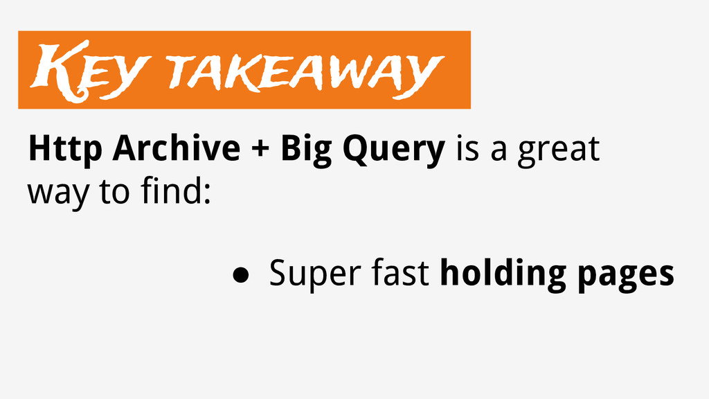 Key takeaway ● Super fast holding pages Http Ar...