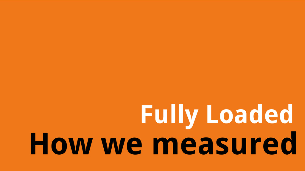How we measured Fully Loaded