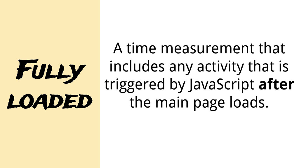 Fully loaded A time measurement that includes a...
