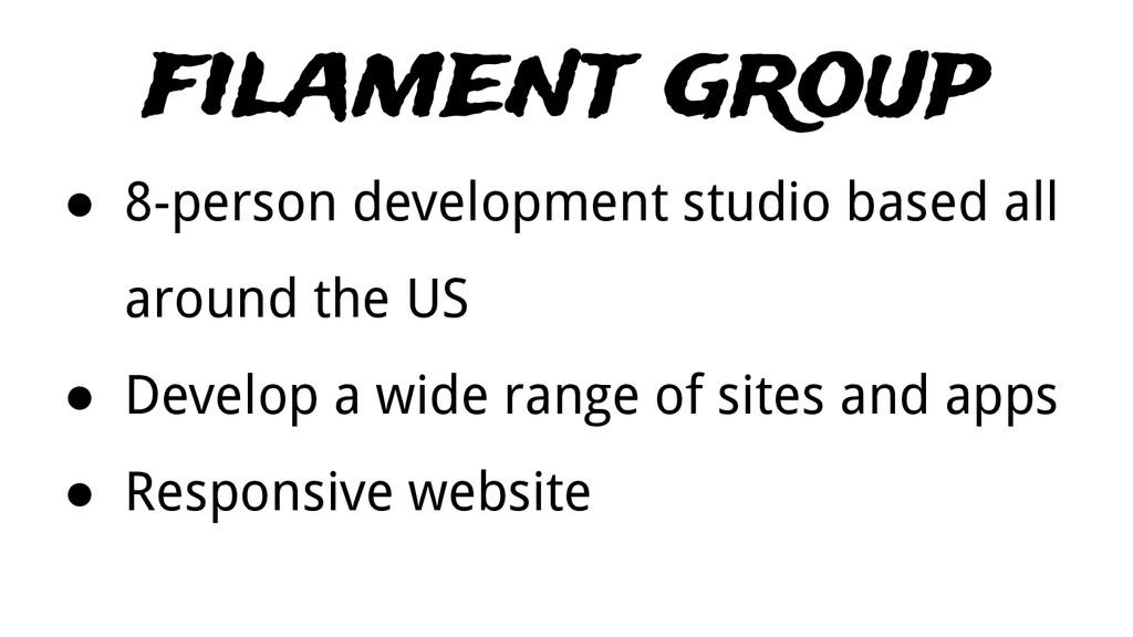 filament group ● 8-person development studio ba...