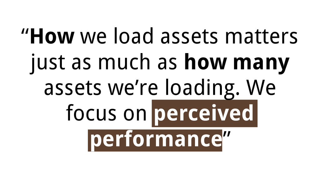 """""""How we load assets matters just as much as how..."""