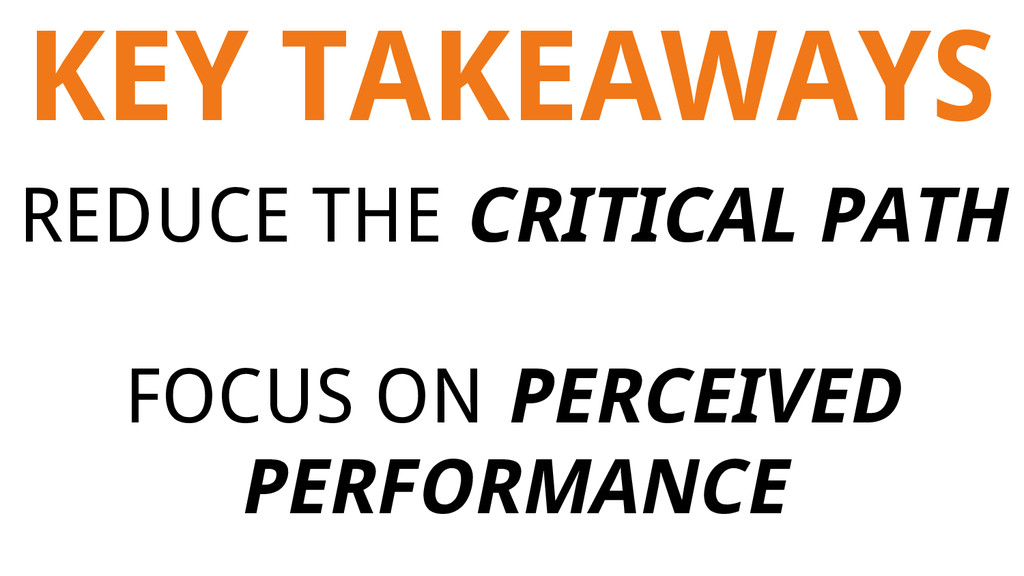 KEY TAKEAWAYS REDUCE THE CRITICAL PATH FOCUS ON...