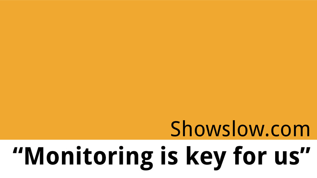"""Showslow.com """"Monitoring is key for us"""""""