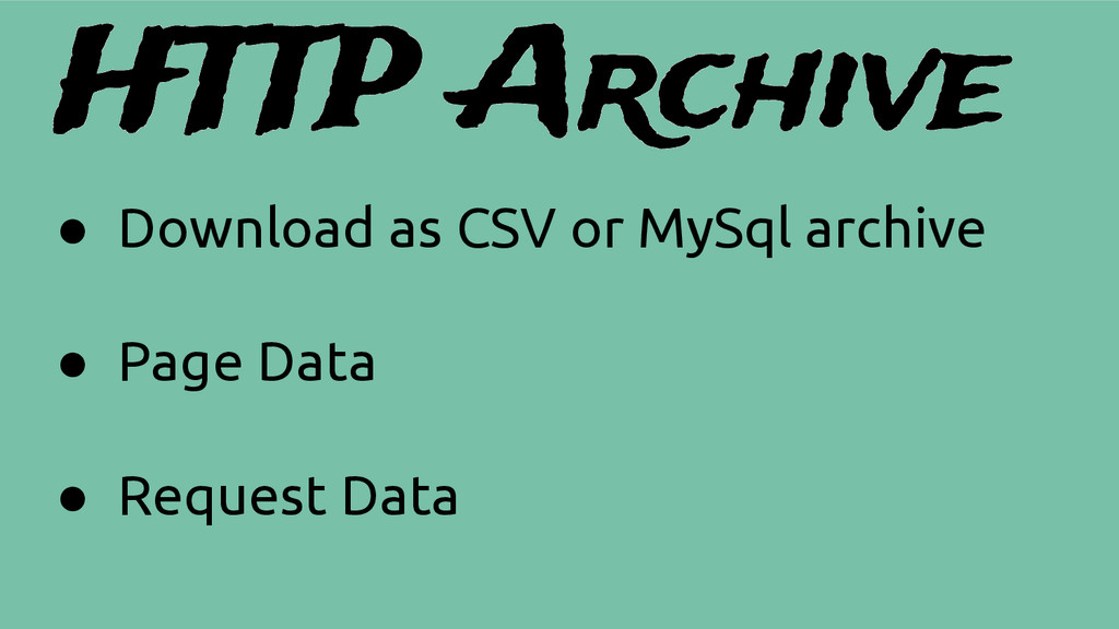 HTTP Archive ● Download as CSV or MySql archive...