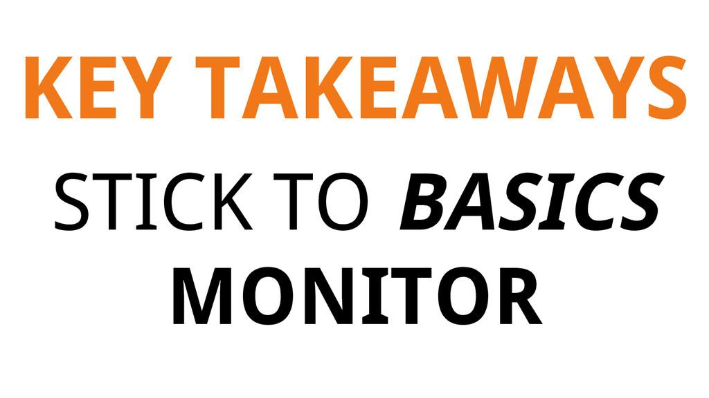 KEY TAKEAWAYS STICK TO BASICS MONITOR