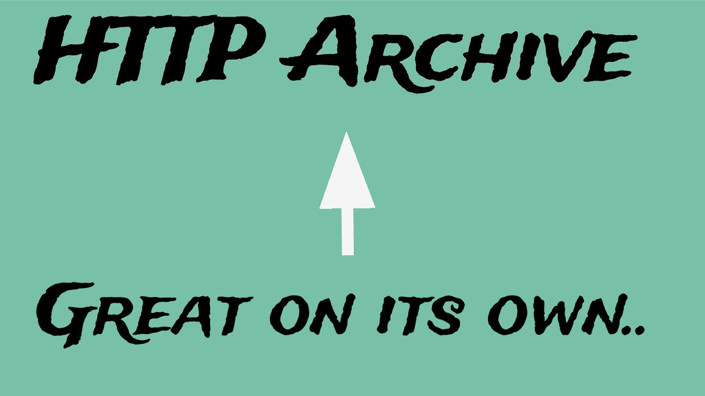 Great on its own.. HTTP Archive