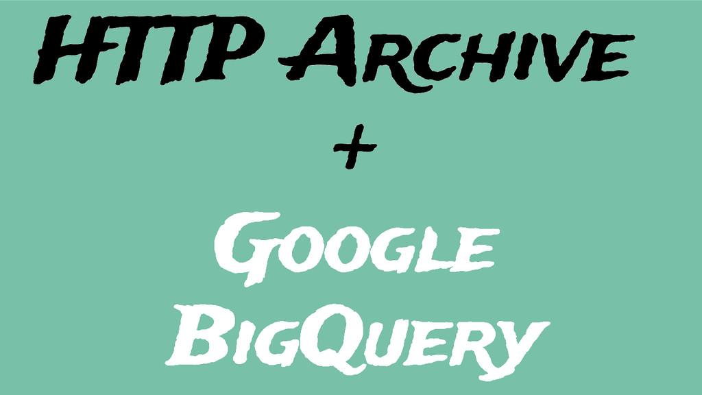 + Google BigQuery HTTP Archive