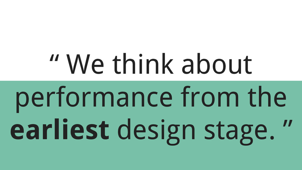 """"""" We think about performance from the earliest ..."""