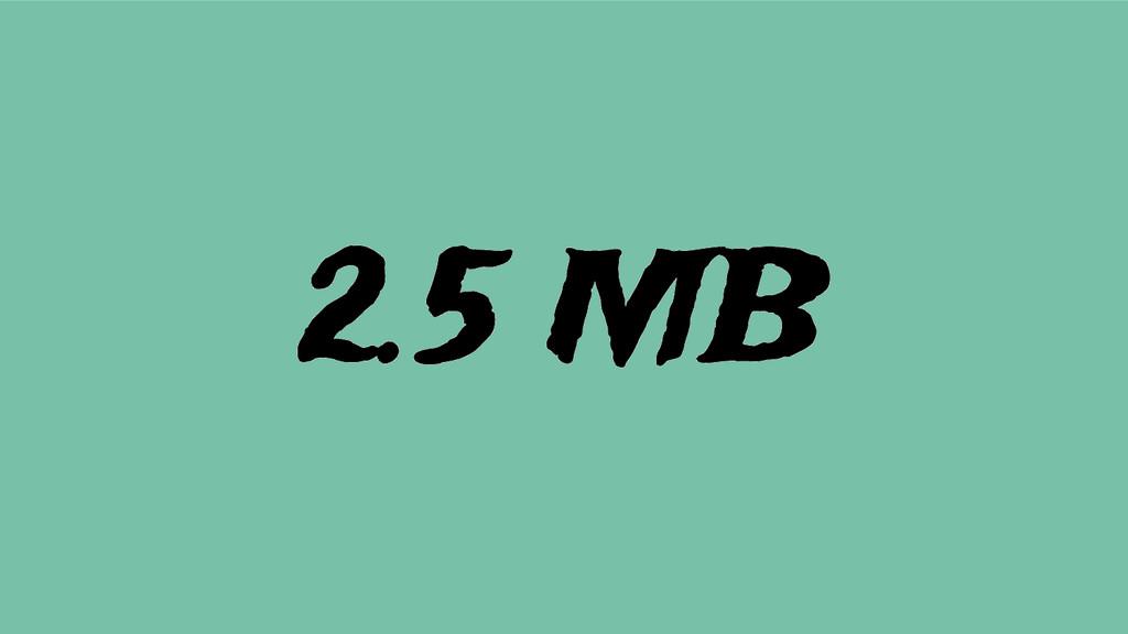 2.5 MB