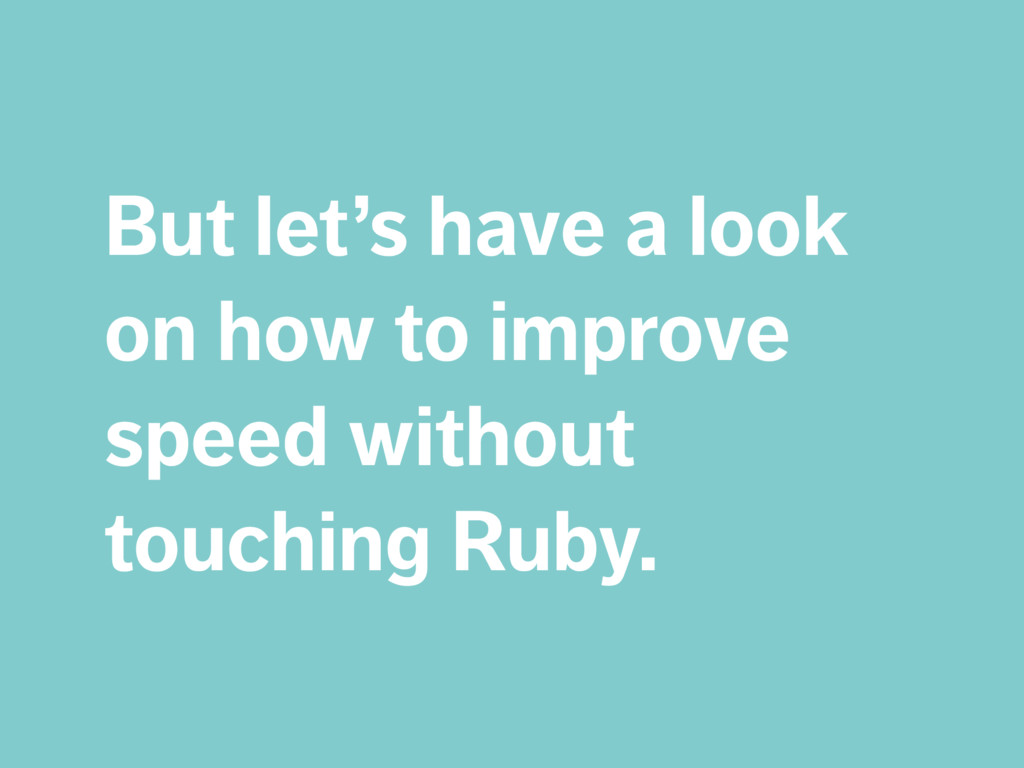 But let's have a look on how to improve speed w...