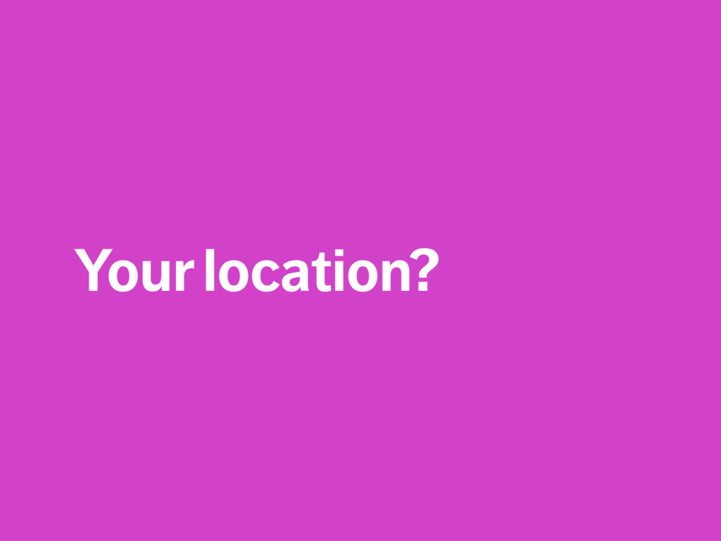 Your location?