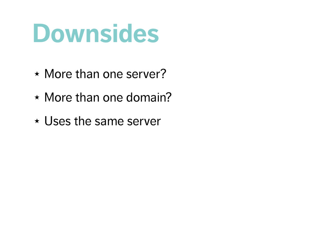 Downsides ★ More than one server? ★ More than o...