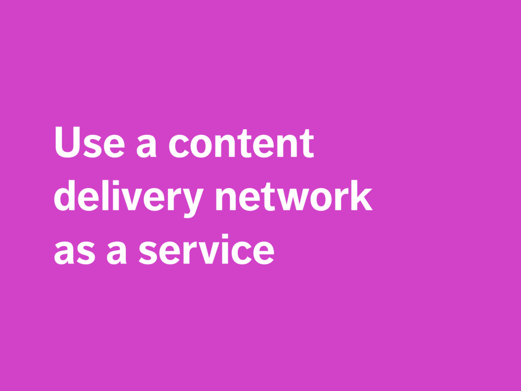 Use a content delivery network  as a service