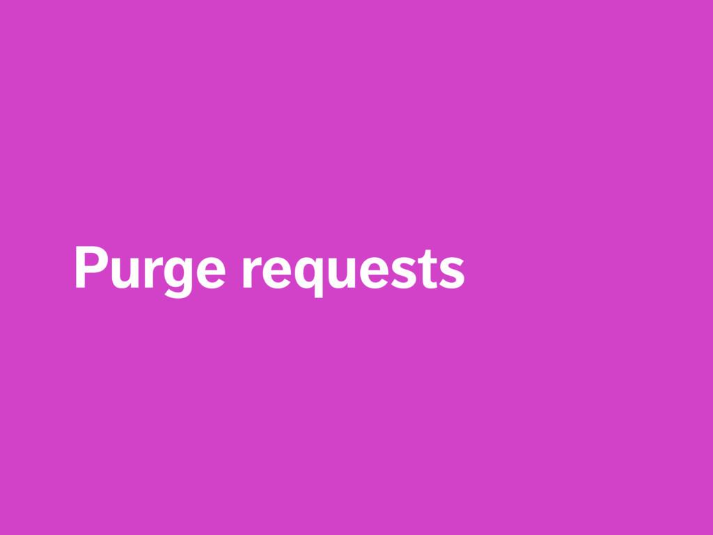 Purge requests