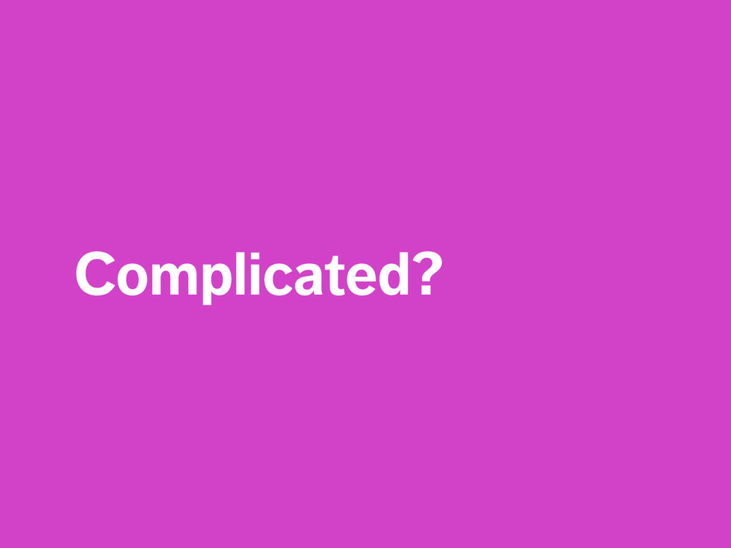 Complicated?
