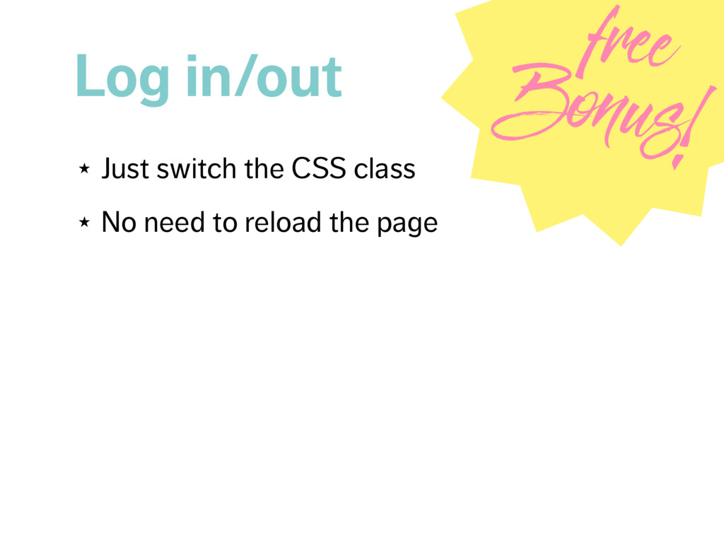 Log in/out ★ Just switch the CSS class ★ No nee...