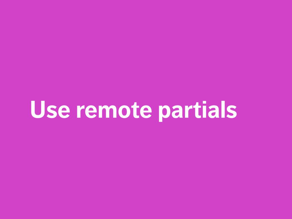 Use remote partials