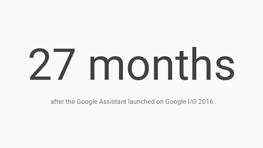 27 months after the Google Assistant launched o...