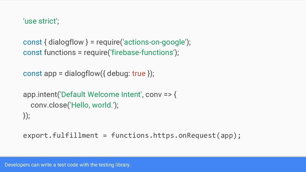 Developers can write a test code with the testi...