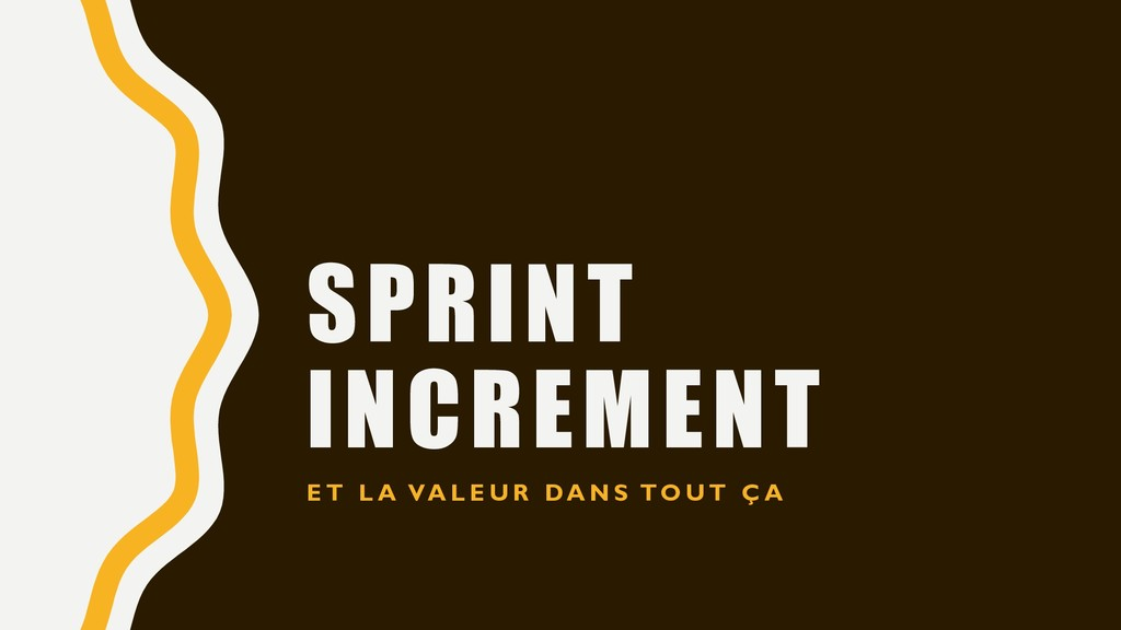 SPRINT INCREMENT E T L A VA L E U R DA N S TO U...