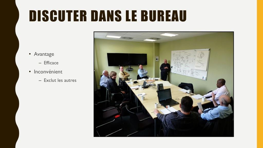 DISCUTER DANS LE BUREAU • Avantage – Efficace •...