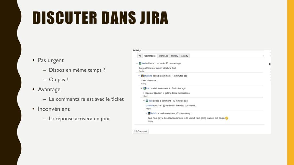 DISCUTER DANS JIRA • Pas urgent – Dispos en mêm...