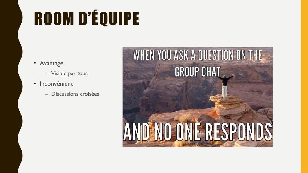 ROOM D'ÉQUIPE • Avantage – Visible par tous • I...