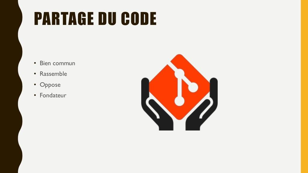 PARTAGE DU CODE • Bien commun • Rassemble • Opp...