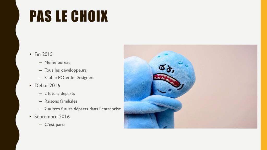 PAS LE CHOIX • Fin 2015 – Même bureau – Tous le...
