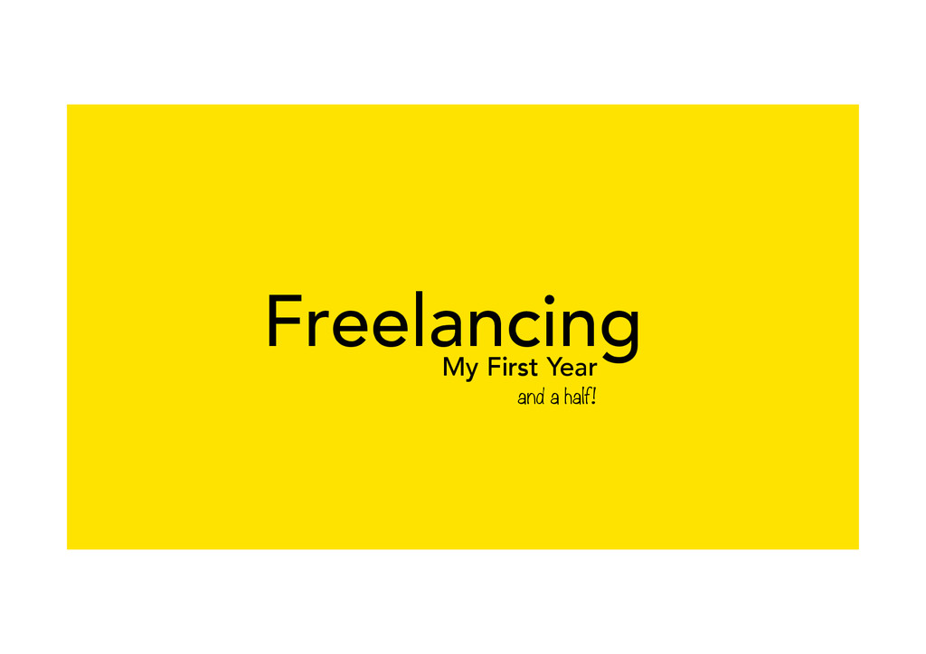 My First Year Freelancing and a half!