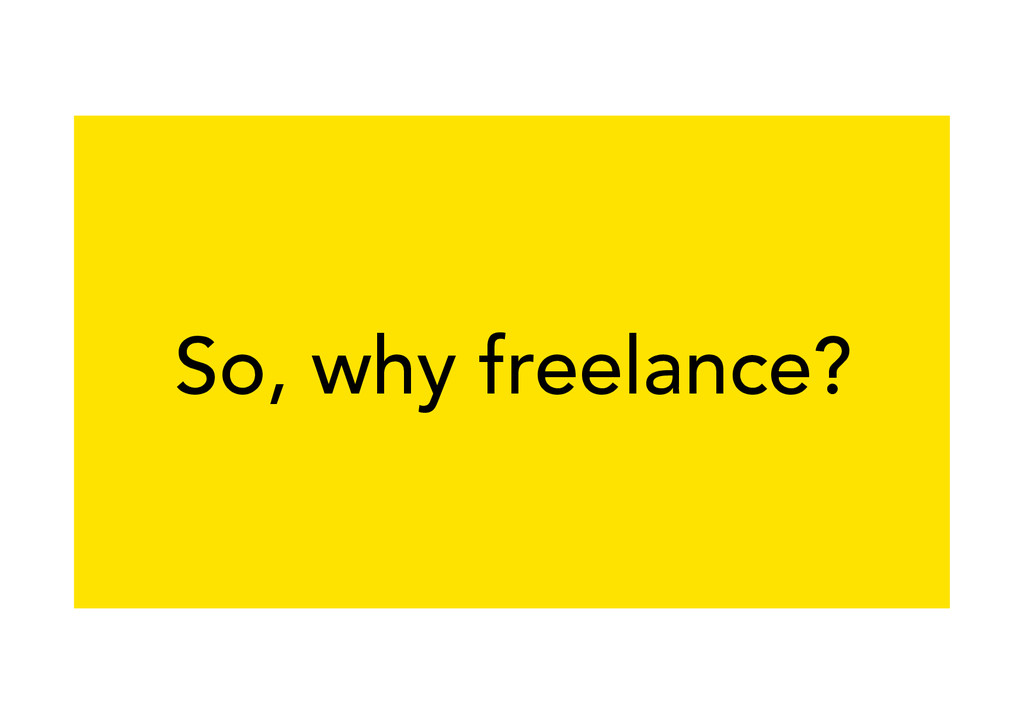 So, why freelance?
