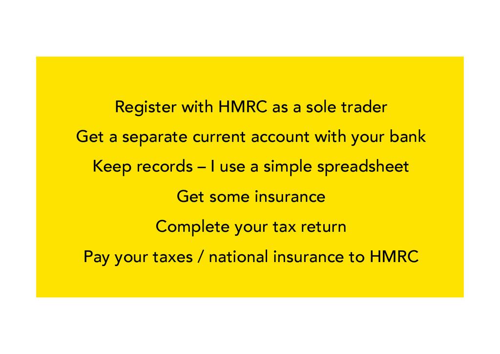 Register with HMRC as a sole trader Get a separ...