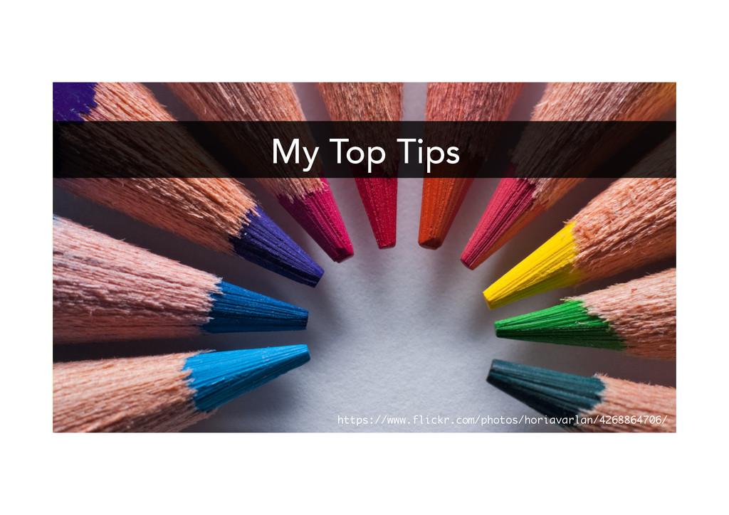 My Top Tips https://www.flickr.com/photos/horia...