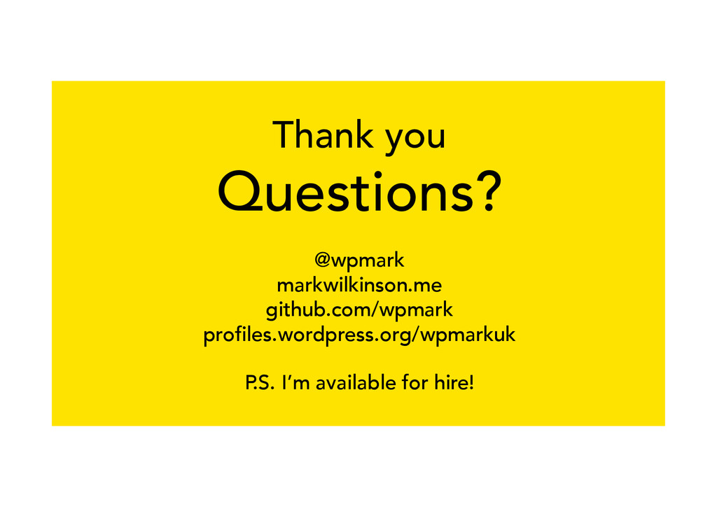 Thank you Questions? @wpmark markwilkinson.me g...
