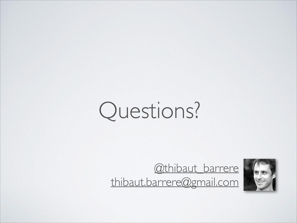 Questions? @thibaut_barrere  thibaut.barrere...